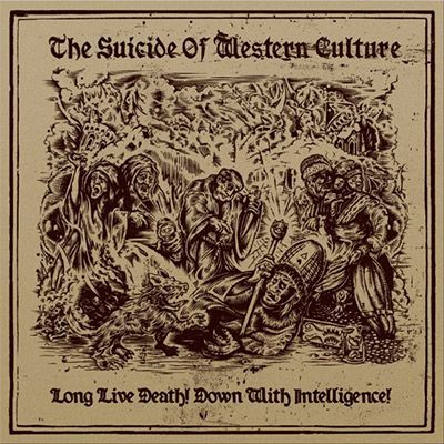 The Suicide Of Western Culture Long live death! Down with intelligence!