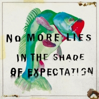 "No More Lies ""In the shade of expectation"""
